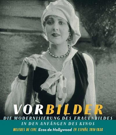 Mujeres de cine: Ecos de Hollywood en España (1914–1936)